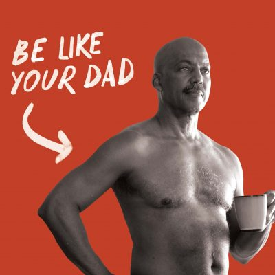 Be Like Your Dad - Shirtless bald man holding coffee cup